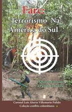 Farc : Terrorismo Na America Do Sul by Luis Alberto Villamarin Pulido (2013,...