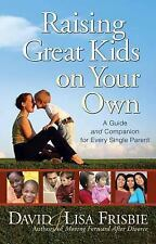 Raising Great Kids on Your Own : A Guide and Companion for Every Single...