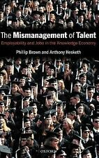 Mismanagement of Talent : Employability and Jobs in the Knowledge Economy by...