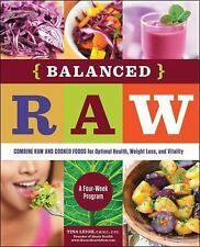 Balanced Raw: Combine Raw and Cooked Foods for Optimal Health, Weight Loss, and