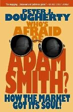 Who's Afraid of Adam Smith : How the Market Got Its Soul by Peter J....