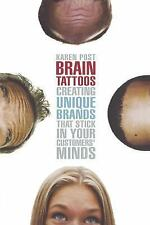 Brain Tattoos : Creating Unique Brands that Stick in Your Customers' Minds by...