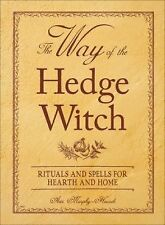 The Way of the Hedge Witch : Rituals and Spells for Hearth and Home by Arin...