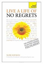 Teach Yourself Live a Life of No Regrets - the Proven Action Plan for Finding Fu