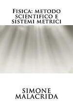 Fisica: Metodo Scientifico e Sistemi Metrici by Simone Malacrida (2016,...
