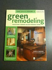 Green Remodeling: Your Start Toward an Eco-Friendly Home by John D. Wagner