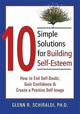 10 Simple Solutions for Building Self-Esteem: How to End Self-Doubt, Gain Confi