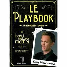 19360 LE PLAYBOOK 75 TECHNIQUE DRAGUE- HOW I MET YOUR MOTHER BARNEY STINSON NEUF