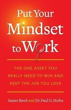 Put Your Mindset to Work: The One Asset You Really Need to Win and Keep the Jo..