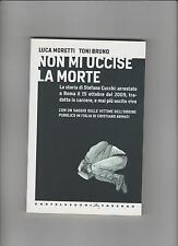Moretti / Bruno NON MI UCCISE LA MORTE storia di stefano cucchi 2010