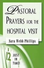 Just in Time! Ser.: Pastoral Prayers for the Hospital Visit by Sarah Webb...