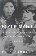 Black Magic : White Hollywood and African American Culture by Krin Gabbard...