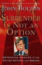 Surrender Is Not an Option: Defending America at the United Nations, John Bolton