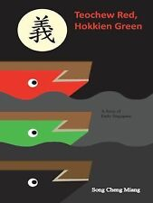 Teochew Red Hokkien Green : A Story of Early Singapore by Song Cheng Miang...
