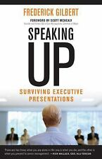 Speaking Up : Surviving Executive Presentations by Frederick Gilbert