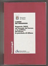 L'anno dei paradossi. Rapporto 2002 sul mercato del lavoro... Milano