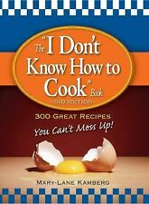 "The ""I Don't Know How to Cook"" Book: 300 Great Recipes You Can't Mess Up!, Mary-"