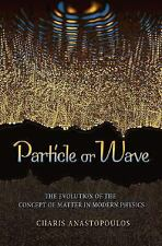 Particle or Wave: The Evolution of the Concept of Matter in Modern Physics - Ana