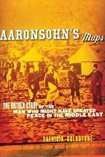 Aaronsohn's Maps: The Untold Story of the Man Who Might Have Created Peace in ..