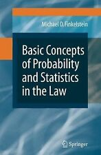 Basic Concepts of Probability and Statistics in the Law by Michael O....