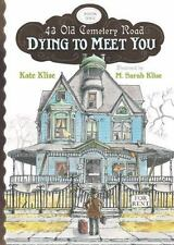 Dying to Meet You (43 Old Cemetery Road) ( Klise, Kate ) Used - VeryGood