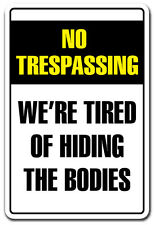 "Metal Sign -  NO TRESPASSING TIRED OF HIDING THE BODIES ALUMINUM 8"" X 12"""