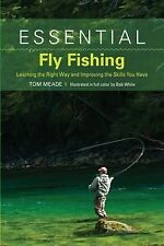 Essential Fly Fishing: Learning the Right Way and Improving the Skills You Have