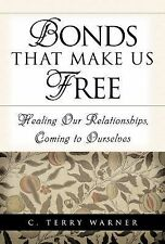 Bonds That Make Us Free : Healing Our Relationships, Coming to Ourselves by...