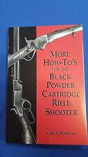 More How-To's for the  Black Powder Cartridge Rifle Shooter by Paul A Matthews