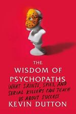 The Wisdom of Psychopaths: What Saints, Spies, and Serial Killers Can Teach Us A