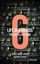 Life in 6 Words : The GOSPEL Explored Adult Leader's Guide by Greg Stier...