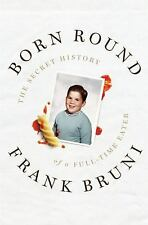 Born Round: The Secret History of a Full-time Eater, Bruni, Frank, Acceptable Bo