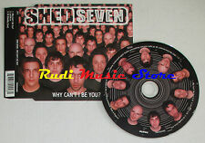 CD Singolo SHED SEVEN Why can't be you 2003 england cd 2TMCDSX5004 mc dvd (S1)