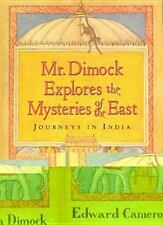 Mr. Dimock Explores the Mysteries of the East: Journeys in India Dimock, Edward