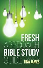 Fresh Approach Bible Study Guide : Studies 1-6 by Tina James (2015, Paperback)