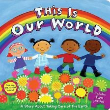 Little Green Bks.: This Is Our World : A Story about Taking Care of the Earth...
