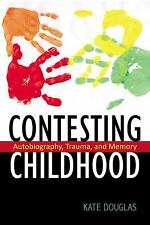 Contesting Childhood: Autobiography, Trauma and Memory (Series in Childhood Stud