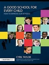 A Good School for Every Child: How to Improve Our Schools by Sir Cyril...