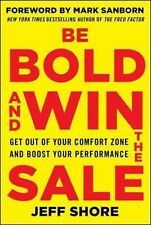 Be Bold and Win the Sale: Get Out of Your Comfort Zone and Boost Your...