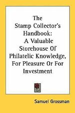 The Stamp Collector's Handbook : A Valuable Storehouse of Philatelic...
