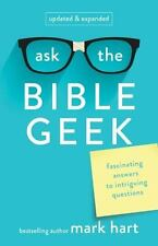 Ask the Bible Geek : Fascinating Answers to Intriguing Questions by Mark Hart...