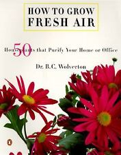 How to Grow Fresh Air: 50 House Plants that Purify Your Home or Office, B. C. Wo