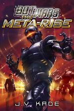 Bot Wars: The Meta-Rise by J. V. Kade (2014, Hardcover)