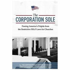 The Corporation Sole : Freeing Americas Pulpits and ENDING the Restrictive...