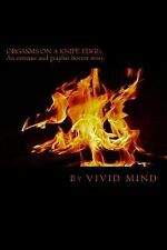 Orgasms on a Knife Edge : An Extreme and Graphic Horror Story by Vivid Mind...