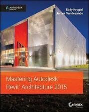 Mastering Autodesk Revit Architecture 2015 by James Vandezande and Eddy Krygiel…