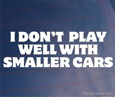 I DON'T PLAY WELL WITH SMALLER CARS Funny Off-Road 4x4 Car/Bumper/Window Sticker