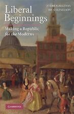 Liberal Beginnings: Making a Republic for the Moderns, Katznelson, Ira, Kalyvas,