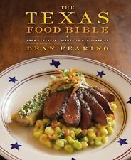 The Texas Food Bible : From Legendary Dishes to New Classics by Dean Fearing...