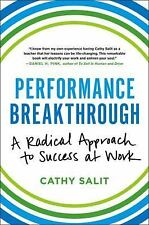 Performance Breakthrough : A Radical Approach to Success at Work by Cathy...